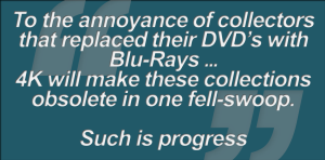 Graphic - Building a Case for 4K (iii.1. To the annoyance of collectors that replaced their DVD's with Blu-Rays