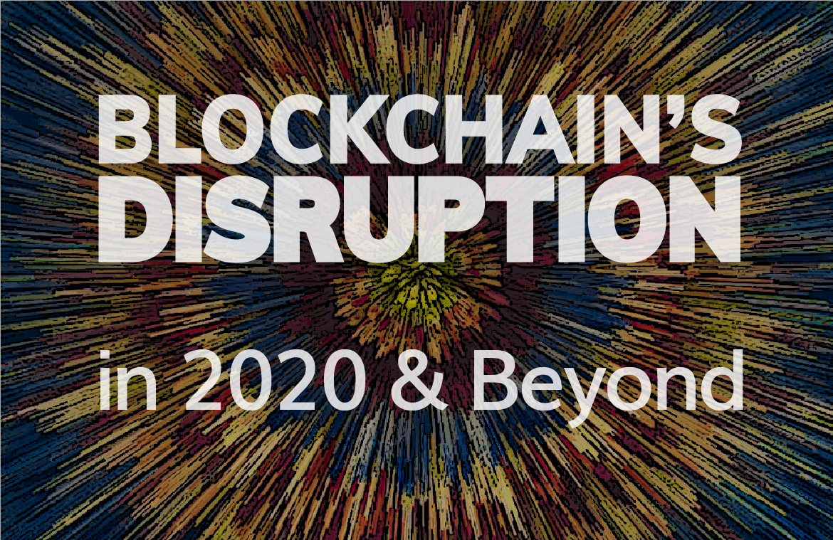 Adel ▲ Opinion ▲ 16 ▲ Blockchain's Disruption in 2020 & Beyond